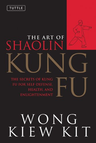 Art of Shaolin Kung Fu: Secrets of Kung Fu for Self-Defense, Health, and Enlightenment