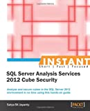 Satya SK Jayanty Instant SQL Server Analysis Services 2012 Cube Security