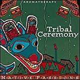 echange, troc Various Artists - Native Passions Aromatherapy: Tribal Ceremony