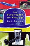 The Factory of Facts (1862071284) by Sante, Luc