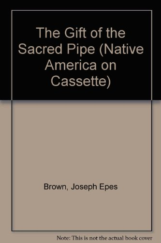 The Gift of the Sacred Pipe (Native America on Cassette)