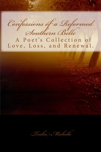 Confessions of a Reformed Southern Belle.: A Poet's Collection of Love, Loss, and Renewal