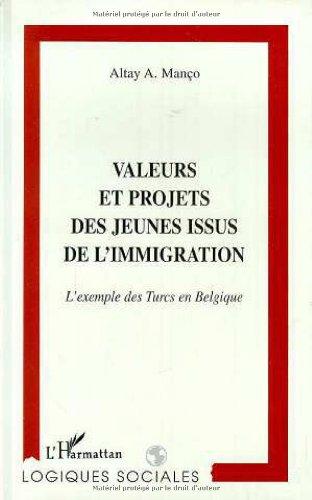Valeurs et projets des jeunes issus de l'immigration: L'exemple des Turcs en Belgique
