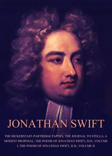 Jonathan Swift - The Works of Jonathan Swift: The Bickerstaff-Partridge Papers, The Journal To Stella, A Modest Proposal, The Poems Of Jonathan Swift, D.D., Volume I, The Poems Of Jonathan Swift, D.D., Volume II