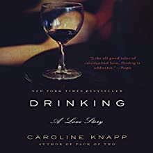 Drinking: A Love Story (       UNABRIDGED) by Caroline Knapp Narrated by Gabra Zackman