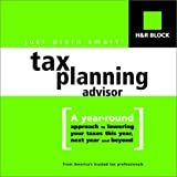 H&R Block's just plain smart (tm) Tax Planning Advisor: A year-round approach to lowering your taxes this year, next year and beyond