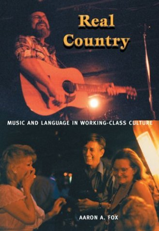 Real Country: Music and Language in Working-Class Culture, Aaron A.Fox