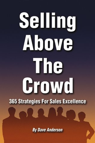 Selling Above The Crowd: 365 Strategies For Sales Excellence