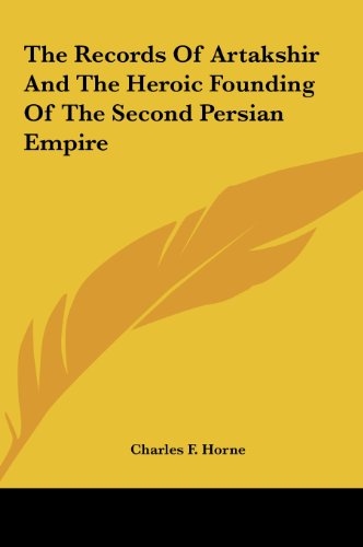 The Records of Artakshir and the Heroic Founding of the Secothe Records of Artakshir and the Heroic Founding of the Second Persian Empire ND Persian E