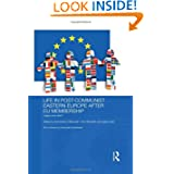 Life in Post-Communist Eastern Europe after EU Membership: Happy Ever After? (Routledge Contemporary Russia and...