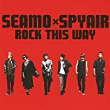 ROCK THIS WAY-SEAMO×SPYAIR