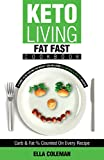 Keto Living - Fat Fast Cookbook: A Guide to Fasting for Weight Loss Including 50 Low Carb & High Fat Recipes