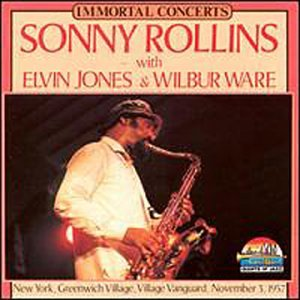 Immortal Concerts: Vlg Vanguard, Greenwich Vlg, Ny by Sonny Rollins, Elvin Jones and Wilbur Ware