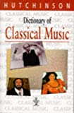 Dictionary of Classical Music (Hutchinson Dictionaries)