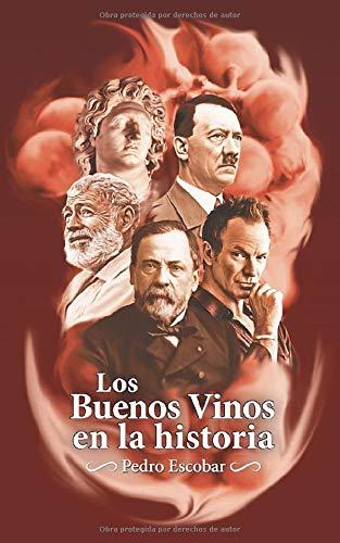 Los Buenos Vinos en la historia 25 relatos históricos sobre personajes célebres y sus vinos favoritos  [Escobar, Pedro] (Tapa Blanda)