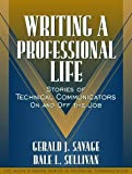 img - for Writing a Professional Life: Stories of Technical Communicators On and Off the Job (Part of the Allyn & Bacon Series in Technical Communication) [Paperback] [2000] 1 Ed. Gerald J. Savage, Dale L. Sullivan, Sam Dragga book / textbook / text book