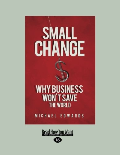 Small Change: Why Business Won't Save the World (Large Print 16pt)