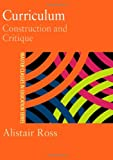 Prof Alistair Ross Curriculum: Construction and Critique (Master Classes in Education)