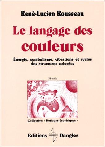 Le langage des couleurs nergie symbolisme vibrations et cycles des struc - Le langage des couleurs ...