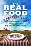 img - for The Real Food Revolution : Healthy Eating, Green Groceries, and the Return of the American Family Farm (Paperback)--by Tim Ryan [2015 Edition] book / textbook / text book