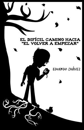 El difícil camino hacia El Volver a Empezar  [Chávez, Eduardo] (Tapa Blanda)