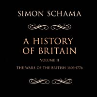 A History of Britain, Volume 2: The Wars of the British 1603-1776 (       ABRIDGED) by Simon Schama Narrated by Timothy West
