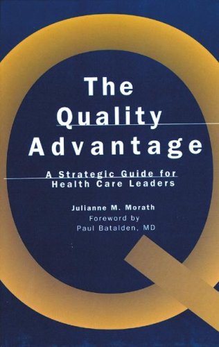 The Quality Advantage: A Strategic Guide for Health Care Leaders (J-B AHA Press)