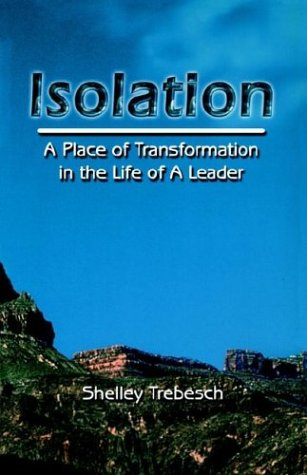 Isolation--A Place of Transformation In The Life of a Leader