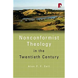 Nonconformist Theology in the Twentieth Century (Didsbury Lectures) (Didsbury Lectures) Alan P. F. Sell