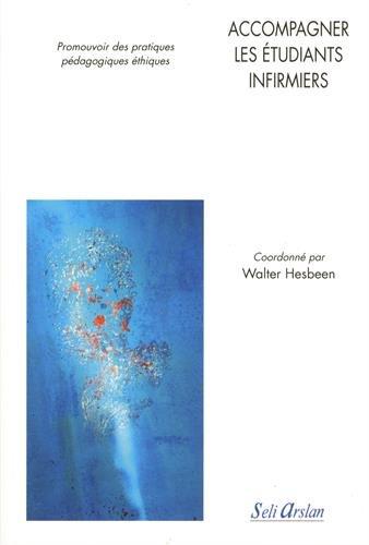Accompagner les étudiants infirmiers : promouvoir des pratiques pédagogiques éthiques / coordonné par Walter Hesbeen.- Paris : Seli Arslan , DL 2016, cop. 2016