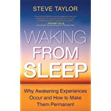 Waking From Sleep: Why Awakening Experiences Occur and How to Make Them Permanent ~ Steve Taylor