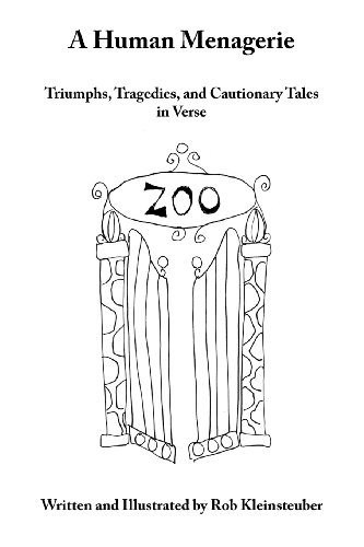 A Human Menagerie: Triumphs, Tragedies, and Cautionary Tales in Verse
