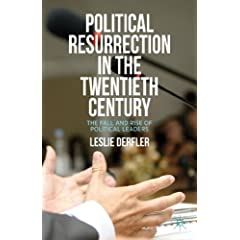 Political Resurrection in the Twentieth Century: The Fall and Rise of Political Leaders by Leslie Derfler