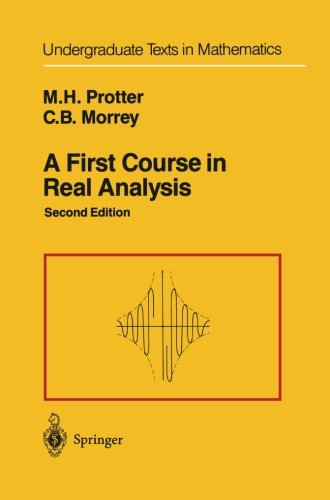 A First Course in Real Analysis (Undergraduate Texts in Mathematics), by Murray H. Protter, Charles B. Jr. Morrey