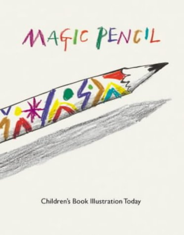 Magic Pencil: Children's Book Illustration Today
