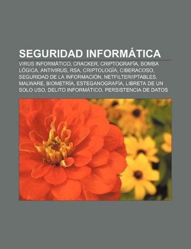 Seguridad informática: Virus informático, Cracker, Criptografía, Bomba lógica, Antivirus, RSA, Criptología, Ciberacoso (Spanish Edition)