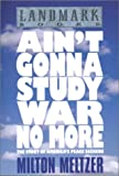 Aint Gonna Study War No More: The Story of Americas Peace Seekers (Landmark Books)