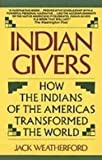 Indian Givers: How the Indians of the Americas Transformed the World (1439558159) by Weatherford, Jack