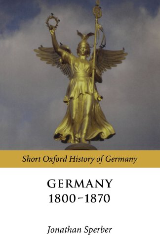 Germany 1800-1870 (Short Oxford History of Germany)