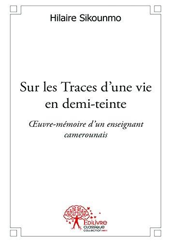 sur-les-traces-dune-vie-en-demi-teinte-oeuvre-memoire-dun-enseignant-camerounais