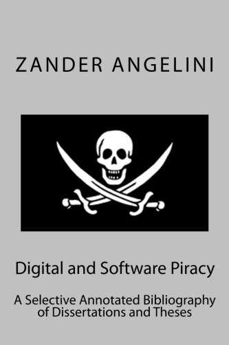 Digital and Software Piracy: A Selective Annotated Bibliography of Dissertations and Theses