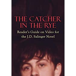The Catcher in the Rye: Reader's Guide on Video for the J.D. Salinger Novel