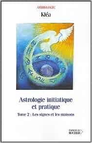 Astrologie initiatique et pratique tome 2 for Astrologie maison 2