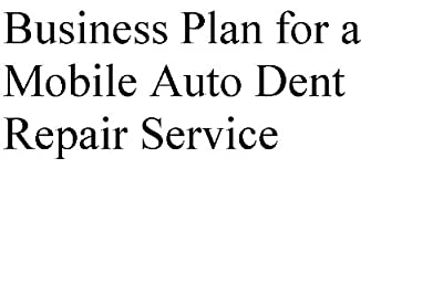 Business Plan for a Mobile Auto Dent Reapir Service (Professional Fill-in-the-Blank Business Plans by type of business)