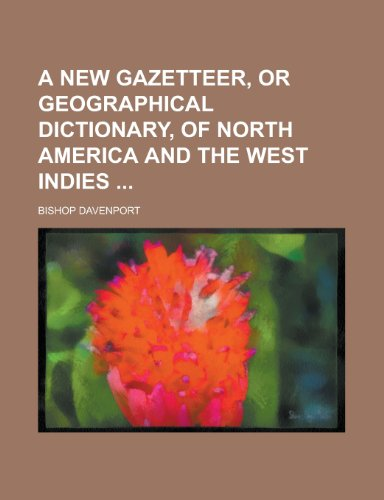 A New Gazetteer, or Geographical Dictionary, of North America and the West Indies