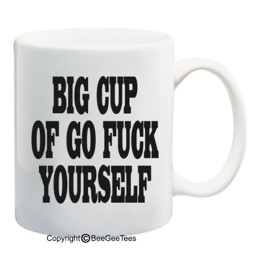 Big Cup Of Go F@#K Yourself - Funny Coffee Or Tea Cup 11 Or 15 Oz Mug By Beegeetees (15 Oz, White)