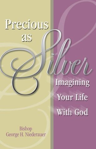 Precious as Silver: Imagining Your Life with God