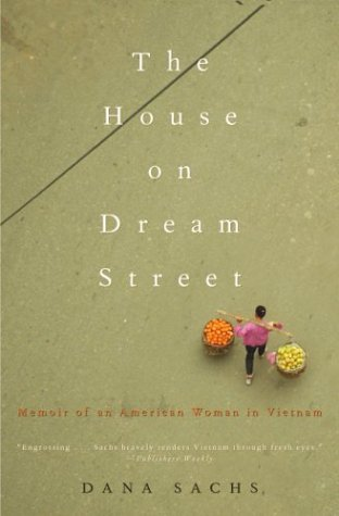 The House on Dream Street: Memoir of an American Woman in Vietnam (Adventura Books), Dana Sachs