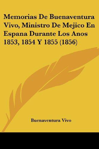 Memorias de Buenaventura Vivo, Ministro de Mejico En Espana Durante Los Anos 1853, 1854 y 1855 (1856)