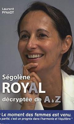 Segolene Royal Decryptee De A A Z